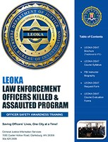 Based on more than 40 years of research and data collection, the Law Enforcement Officers Killed and Assaulted (LEOKA) Program provides free Officer Safety Awareness Training (OSAT) to local, state, tribal, federal, and international law enforcement agencies.